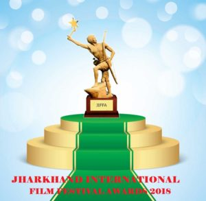 JHARKHAND INTERNATIONAL FILM FESTIVAL AWARDS 2018