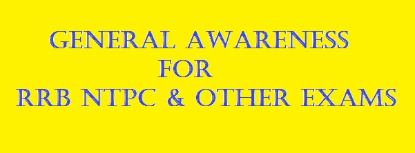 GENERAL AWARENESS FOR RRB NTPC & OTHER EXAMS